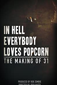 Primary photo for In Hell Everybody Loves Popcorn: The Making of 31