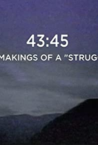 Primary photo for 43:45 - The Makings of a Struggle