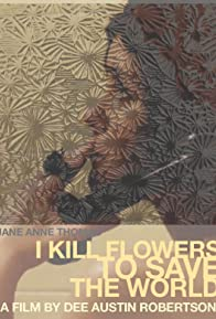 Primary photo for I Kill Flowers to Save the World