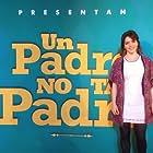 Zamia Fandiño in Un Padre No Tan Padre (2016)