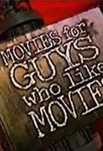 Movies for Guys Who Like Movies
