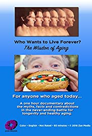 Who Wants to Live Forever, the Wisdom of Aging. (2016) 1080p