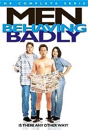 Men Behaving Badly Poster - TV Show Forum, Cast, Reviews