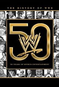 Primary photo for The History of WWE: 50 Years of Sports Entertainment