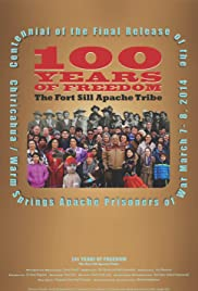 100 Years of Freedom: The Fort Sill Apache Tribe Centennial of the Final Release of the Chiricahua/Warm Springs Apache Prisoners of War Poster