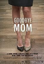 Goodbye Mom
