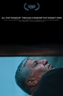 All that Passes By Through a Window That Doesn't Open (2017)