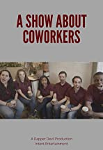 A Show About Coworkers