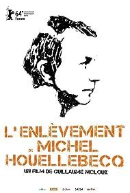 L'enlèvement de Michel Houellebecq (2015) Poster - Movie Forum, Cast, Reviews