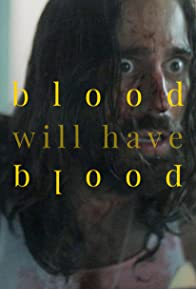 Primary photo for Blood Will Have Blood