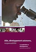 Aide, développement autonome, responsabilité: la coopération au développement, comment ça marche?