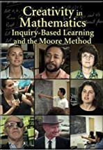 Creativity in Mathematics: Inquiry-Based Learning and the Moore Method