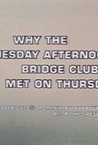 Primary photo for Why the Tuesday Afternoon Bridge Club Met on Thursday