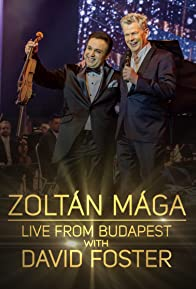 Primary photo for Zoltan Maga: Live from Budapest with David Foster