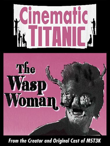 Cinematic Titanic: The Wasp Woman (2008)