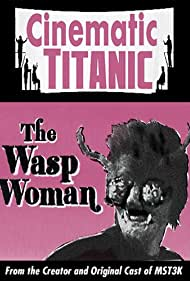 Cinematic Titanic: The Wasp Woman (2008) Poster - Movie Forum, Cast, Reviews