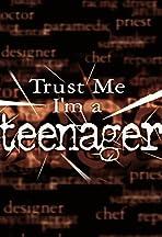 Trust Me, I'm a Teenager