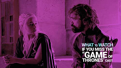 """What to Watch If You Miss the """"Game of Thrones"""" Cast"""