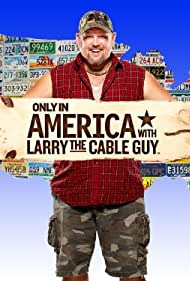 Only in America with Larry the Cable Guy (2011) Poster - TV Show Forum, Cast, Reviews