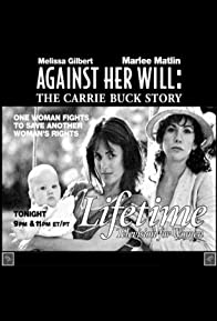 Primary photo for Against Her Will: The Carrie Buck Story