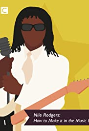 Nile Rodgers: How to Make It in The Music Business Poster