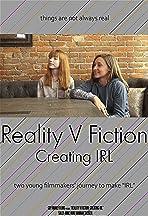 Reality V Fiction - Creating IRL