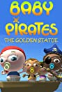 Baby Pirates: The Golden Statue (2016) Poster