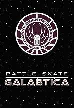 Lanny Birch's Skatepark Blog: Battleskate Galabtica