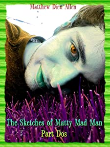 Up download full movie The Sketches of Matty Mad Man: Part Dos [480x854]