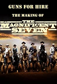 Primary photo for Guns for Hire: The Making of 'The Magnificent Seven'