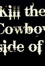 Kill the Cowboy Inside of Me