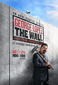 Primary photo for George Lopez: The Wall, Live from Washington D.C.