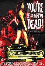 You're F@#K'n Dead!