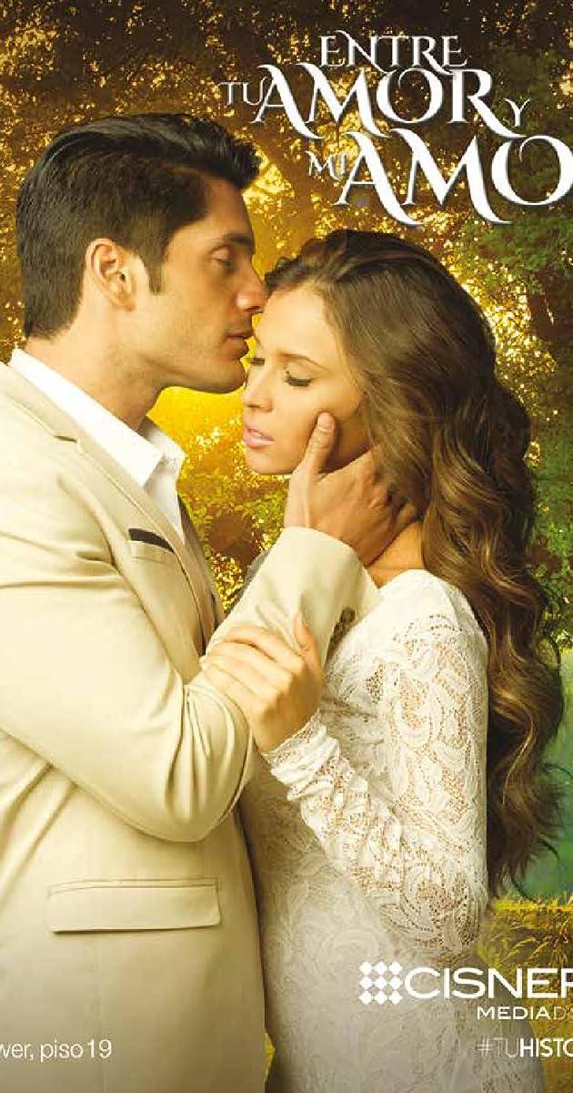 Entre Tu Amor Y Mi Amor Tv Series 2016 Imdb