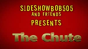 Sideshowbob505 and Friends Presents: The Chute