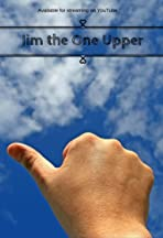 Jim the One Upper