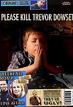 Please Kill Trevor Dowset