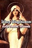 Mary Magdalene: Art's Scarlet Woman