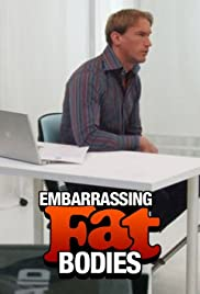 Embarrassing fat bodies Poster
