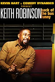Kevin Hart Presents: Keith Robinson - Back of the Bus Funny (2014)