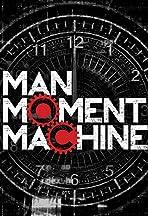 Man, Moment, Machine