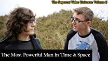 The Most Powerful Man In Time & Space