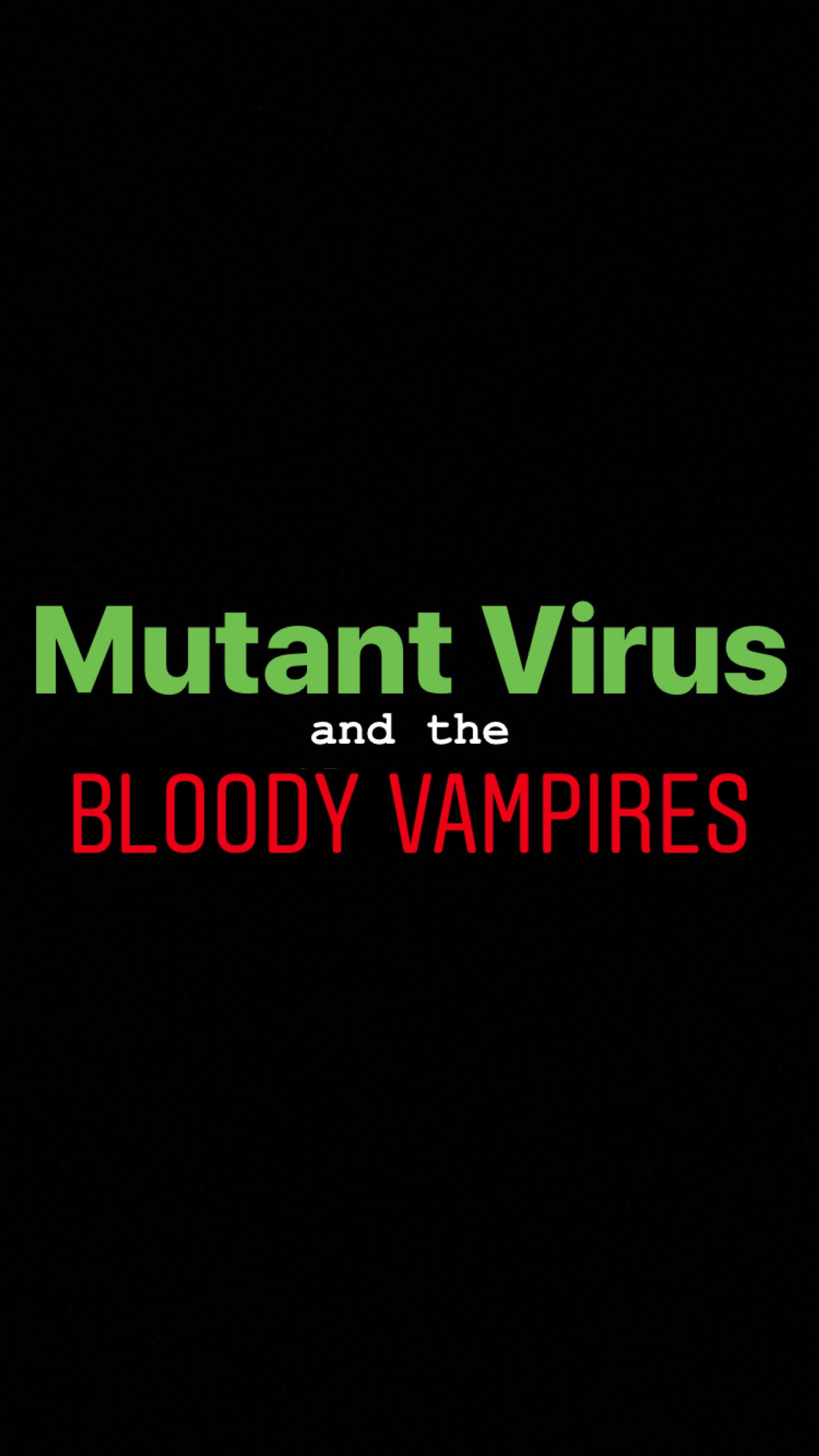 Mutant Virus and the Bloody Vampires