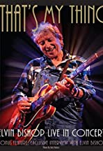 That's My Thing: Elvin Bishop Live in Concert