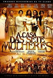 A Casa das Sete Mulheres Poster - TV Show Forum, Cast, Reviews