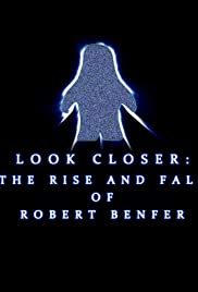 Look Closer: The Rise and Fall of Robert Benfer Poster