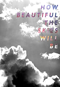 Hollywood movies 2017 free download How Beautiful the Skies Will Be by none [mov]