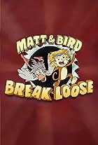 Matt & Bird Break Loose