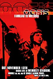 Oasis: Familiar to Millions(2000) Poster - Movie Forum, Cast, Reviews