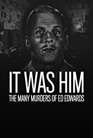 It Was Him: The Many Murders of Ed Edwards (TV Mini-Series) (2018) 1080p